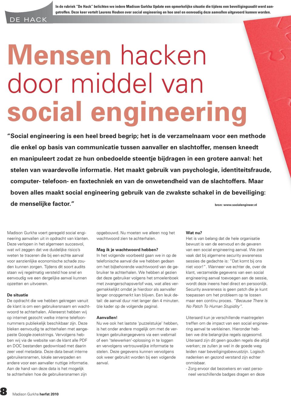 Mensen hacken door middel van social engineering social engineering is een heel breed begrip; het is de verzamelnaam voor een methode die enkel op basis van communicatie tussen aanvaller en
