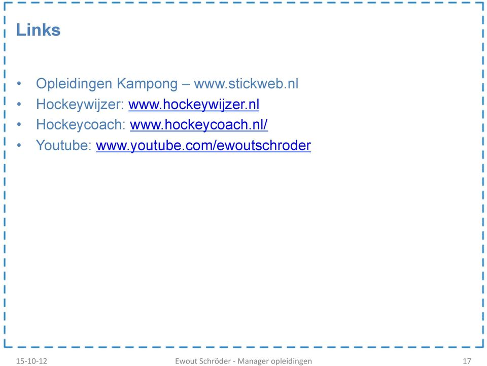 nl Hockeycoach: www.hockeycoach.nl/ Youtube: www.