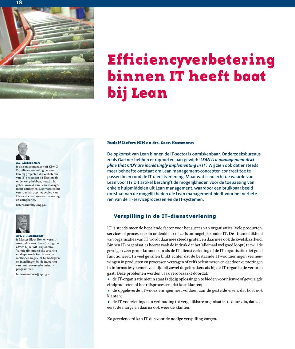 management-concepten. Daarnaast is hij een specialist op het gebied van IT-servicemanagement, sourcing en compliance. liefers.rudolf@kmpg.nl De opkomst van Lean binnen de IT-sector is onmiskenbaar.