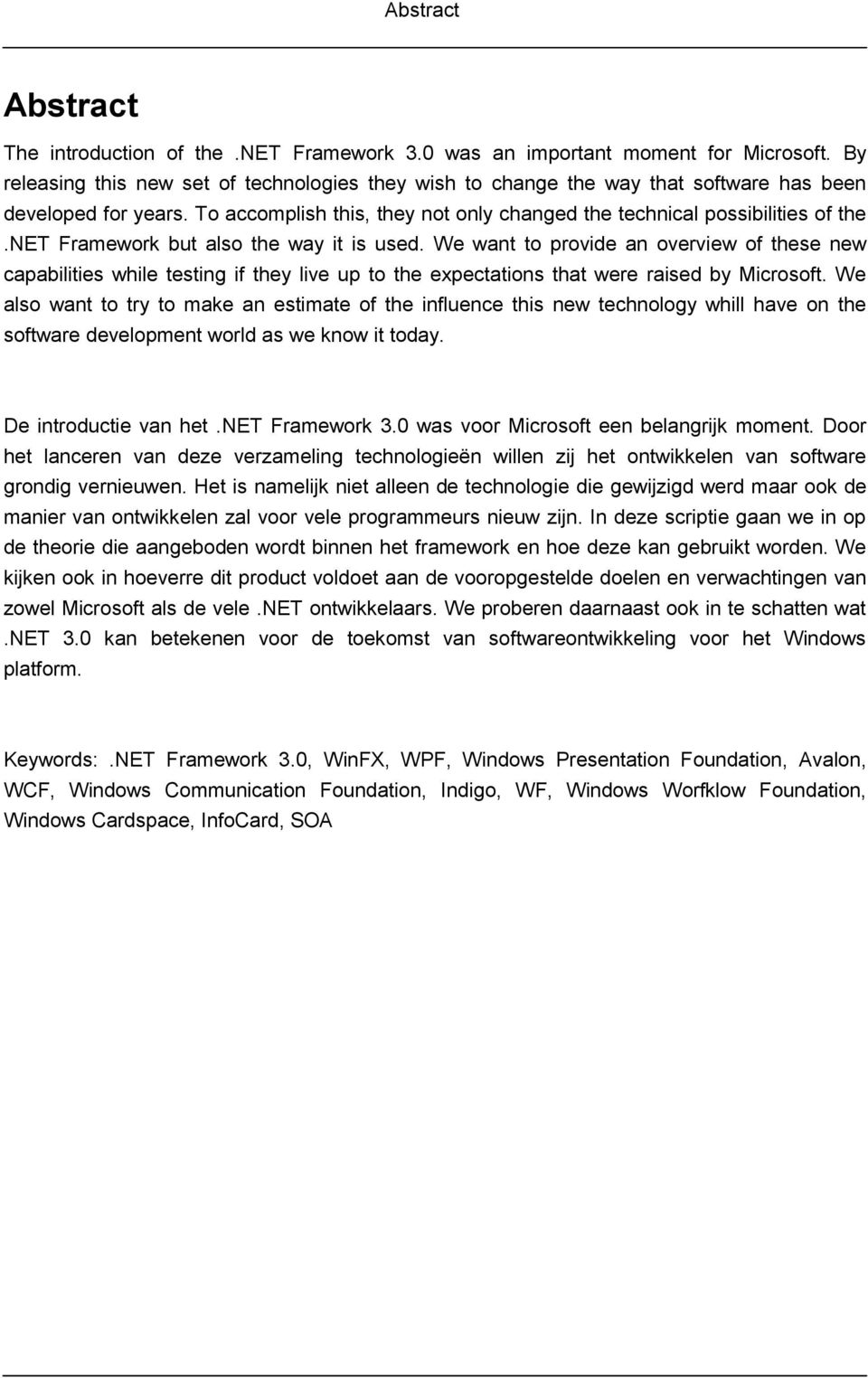 net Framework but also the way it is used. We want to provide an overview of these new capabilities while testing if they live up to the expectations that were raised by Microsoft.