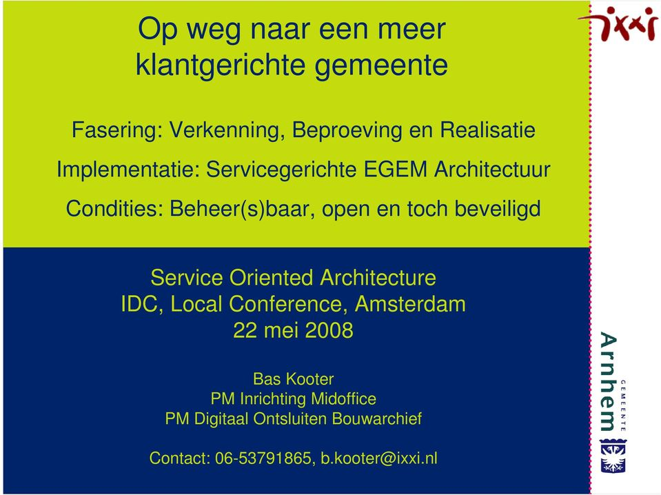 beveiligd Service Oriented Architecture IDC, Local Conference, Amsterdam 22 mei 2008 Bas