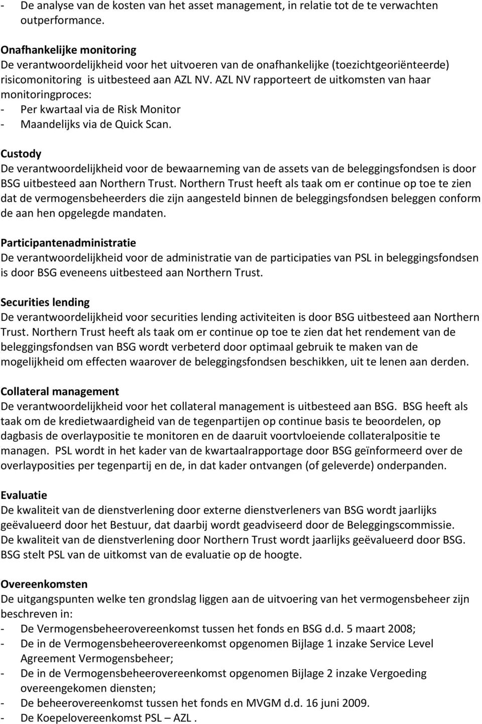 AZL NV rapporteert de uitkomsten van haar monitoringproces: - Per kwartaal via de Risk Monitor - Maandelijks via de Quick Scan.