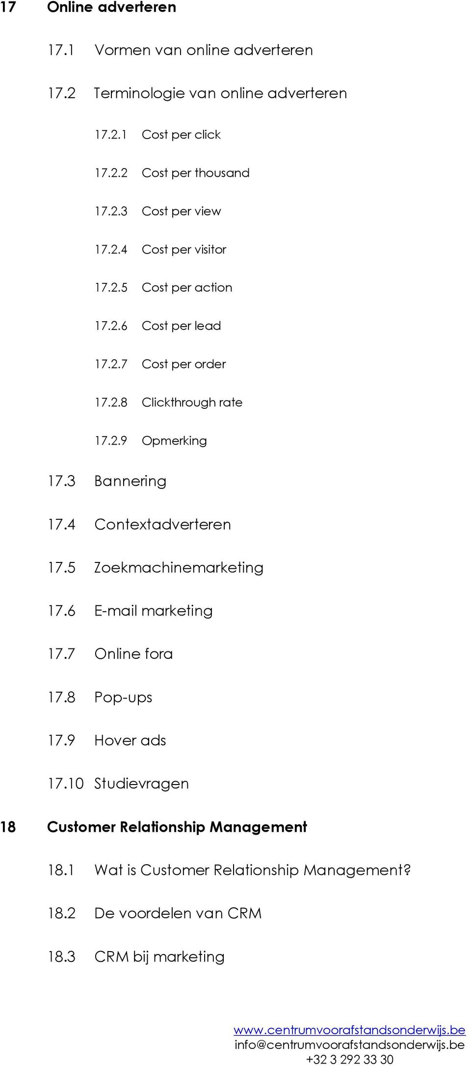 3 Bannering 17.4 Contextadverteren 17.5 Zoekmachinemarketing 17.6 E-mail marketing 17.7 Online fora 17.8 Pop-ups 17.9 Hover ads 17.