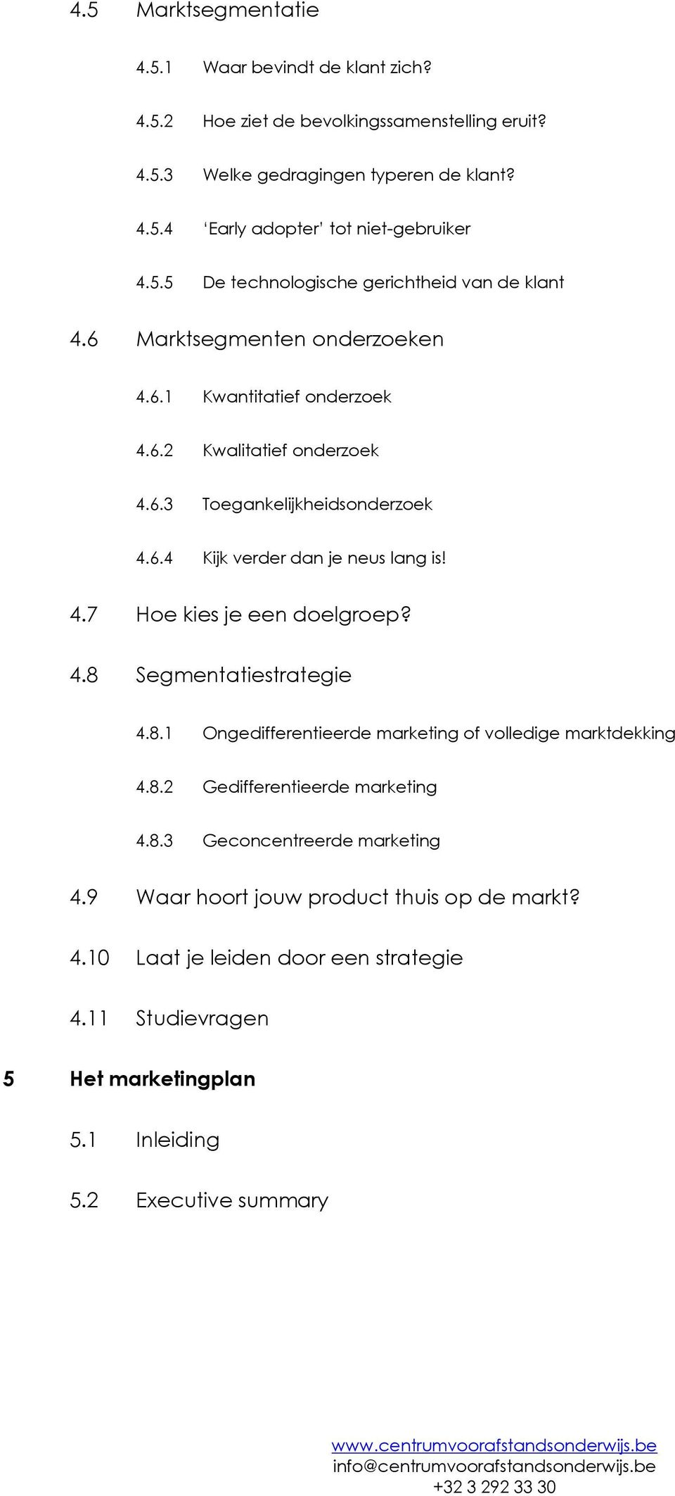 4.7 Hoe kies je een doelgroep? 4.8 Segmentatiestrategie 4.8.1 Ongedifferentieerde marketing of volledige marktdekking 4.8.2 Gedifferentieerde marketing 4.8.3 Geconcentreerde marketing 4.