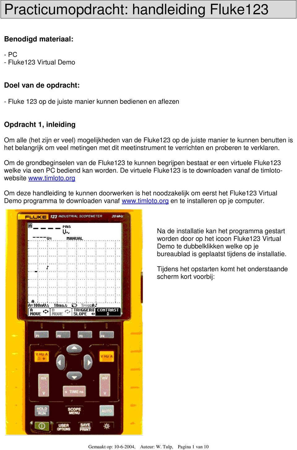 Om de grondbeginselen van de Fluke123 te kunnen begrijpen bestaat er een virtuele Fluke123 welke via een PC bediend kan worden. De virtuele Fluke123 is te downloaden vanaf de timlotowebsite www.