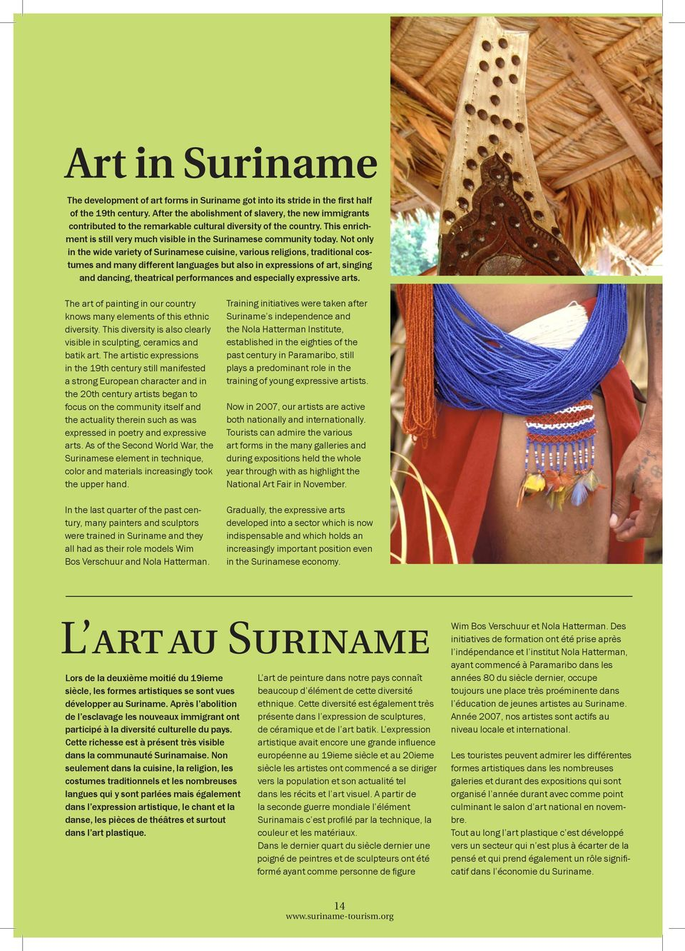 Not only in the wide variety of Surinamese cuisine, various religions, traditional costumes and many different languages but also in expressions of art, singing and dancing, theatrical performances
