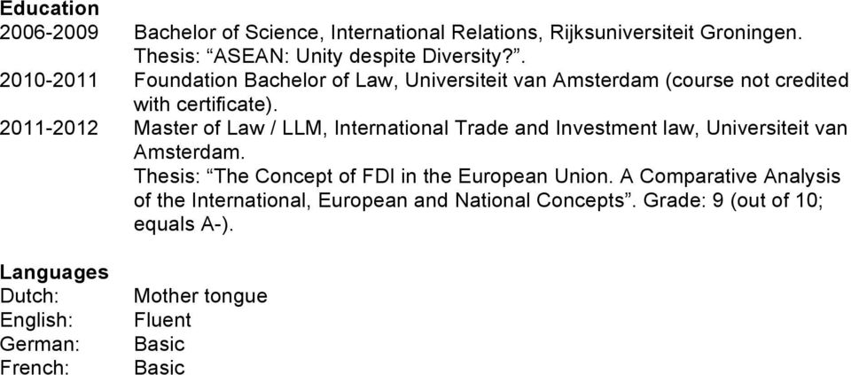 2011-2012 Master of Law / LLM, International Trade and Investment law, Universiteit van Amsterdam.