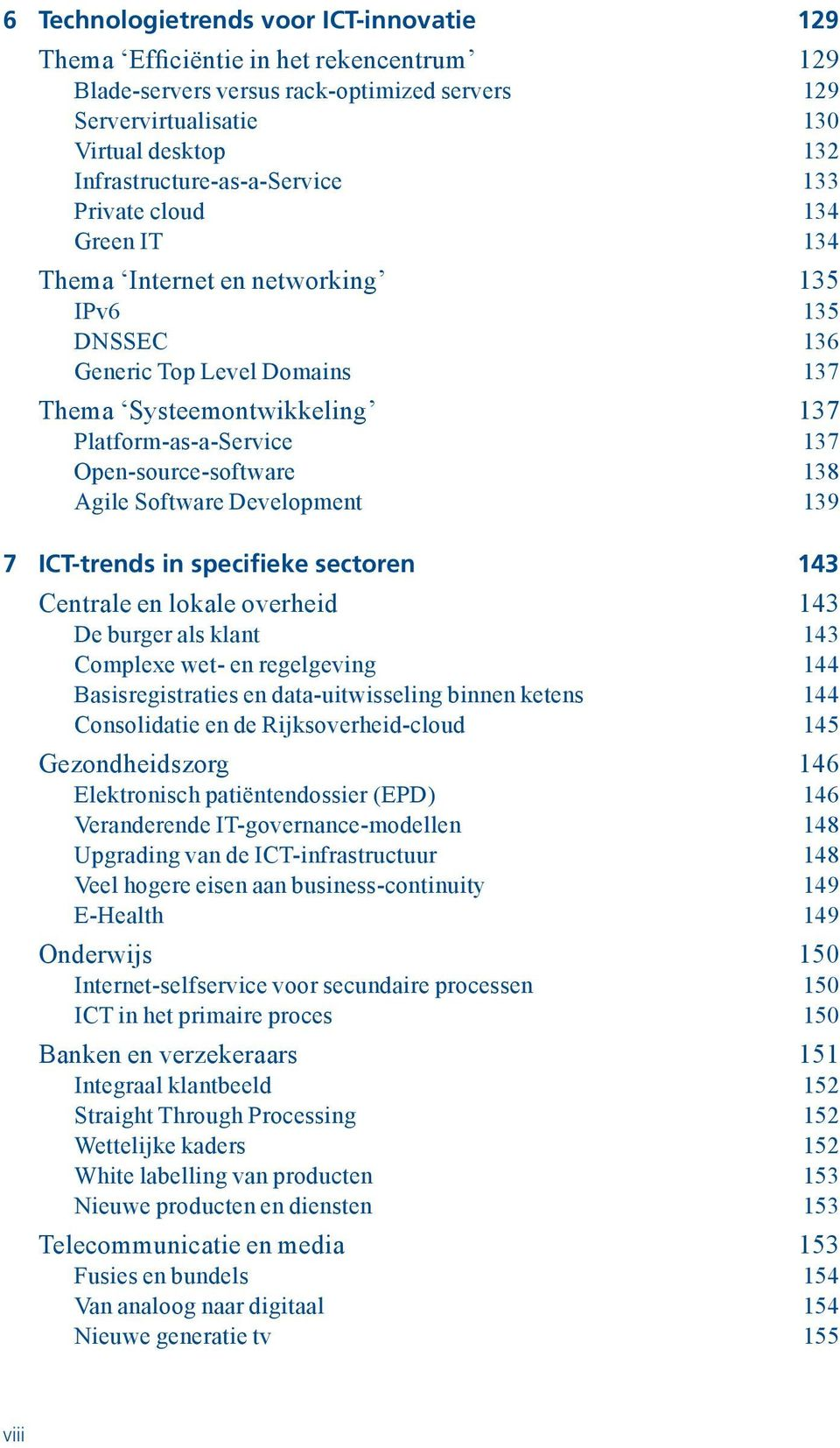 137 Open-source-software 138 Agile Software Development 139 7 ICT-trends in specifieke sectoren 143 Centrale en lokale overheid 143 De burger als klant 143 Complexe wet- en regelgeving 144