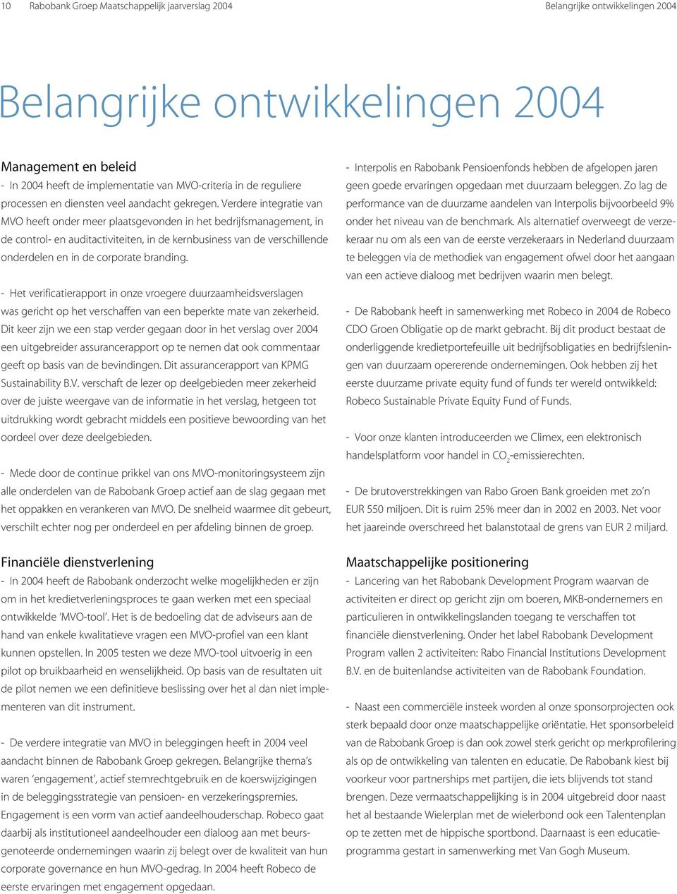 Verdere integratie van MVO heeft onder meer plaatsgevonden in het bedrijfsmanagement, in de control- en auditactiviteiten, in de kernbusiness van de verschillende onderdelen en in de corporate