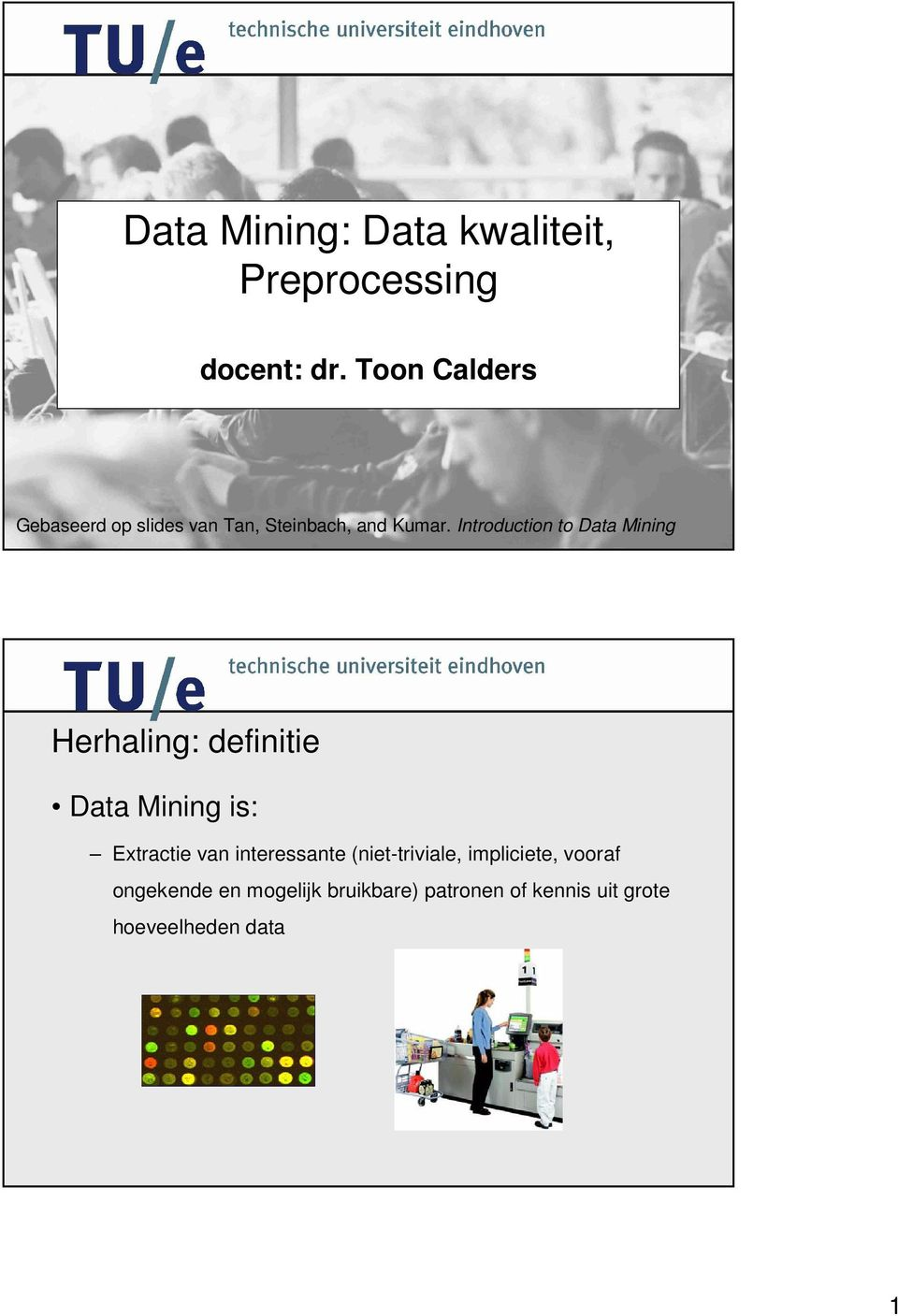 Introduction to Data Mining Herhaling: definitie Data Mining is: Extractie van