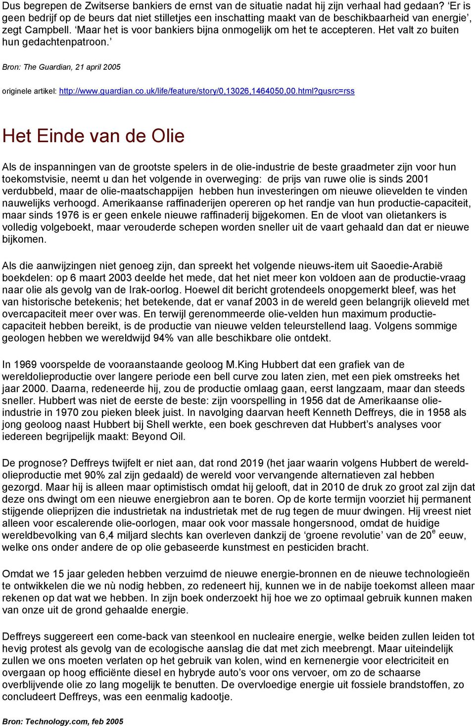 Het valt zo buiten hun gedachtenpatroon. Bron: The Guardian, 21 april 2005 originele artikel: http://www.guardian.co.uk/life/feature/story/0,13026,1464050,00.html?