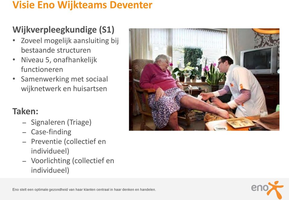 Taken: Signaleren (Triage) Case-finding Preventie (collectief en individueel) Voorlichting