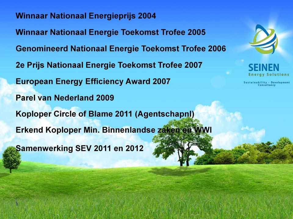 Trofee 2007 European Energy Efficiency Award 2007 Parel van Nederland 2009 Koploper Circle