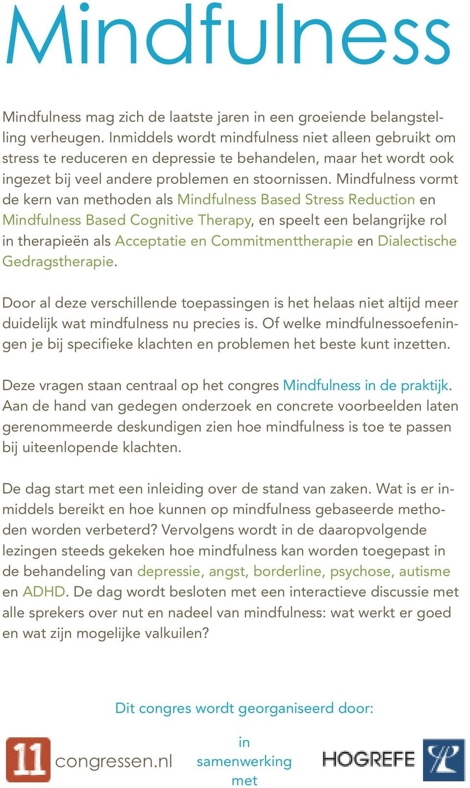 Mindfulness vormt de kern van methoden als Mindfulness Based Stress Reduction en Mindfulness Based Cognitive Therapy, en speelt een belangrijke rol in therapieën als Acceptatie en Commitmenttherapie