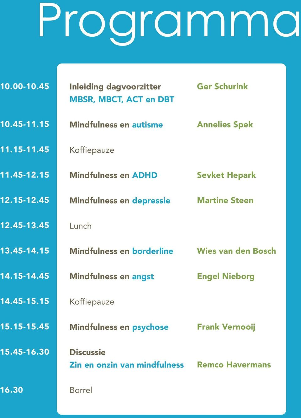 45 Mindfulness en depressie Martine Steen 12.45-13.45 Lunch 13.45-14.15 Mindfulness en borderline Wies van den Bosch 14.15-14.