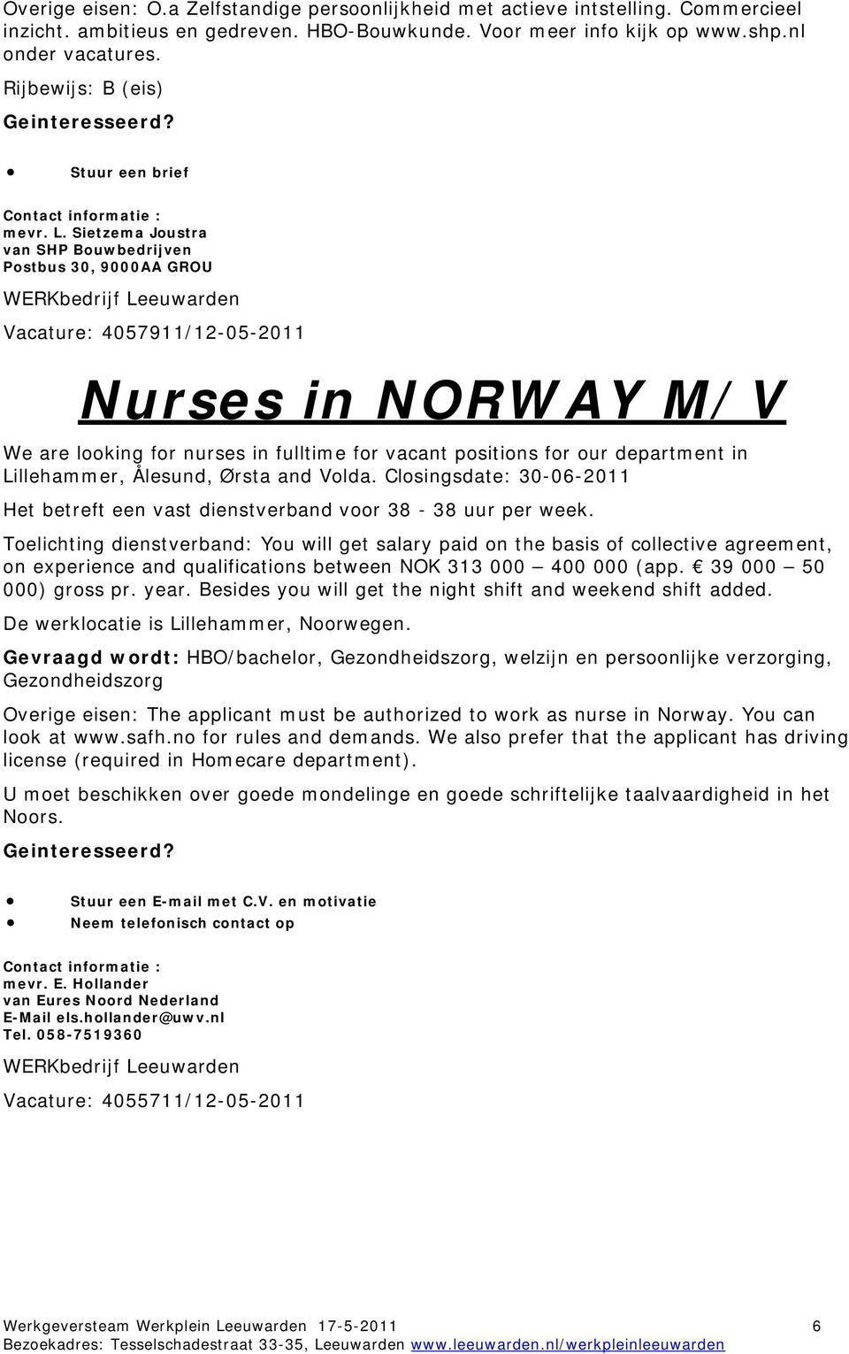 Sietzema Joustra van SHP Bouwbedrijven Postbus 30, 9000AA GROU Vacature: 4057911/12-05-2011 Nurses in NORWAY M/V We are looking for nurses in fulltime for vacant positions for our department in