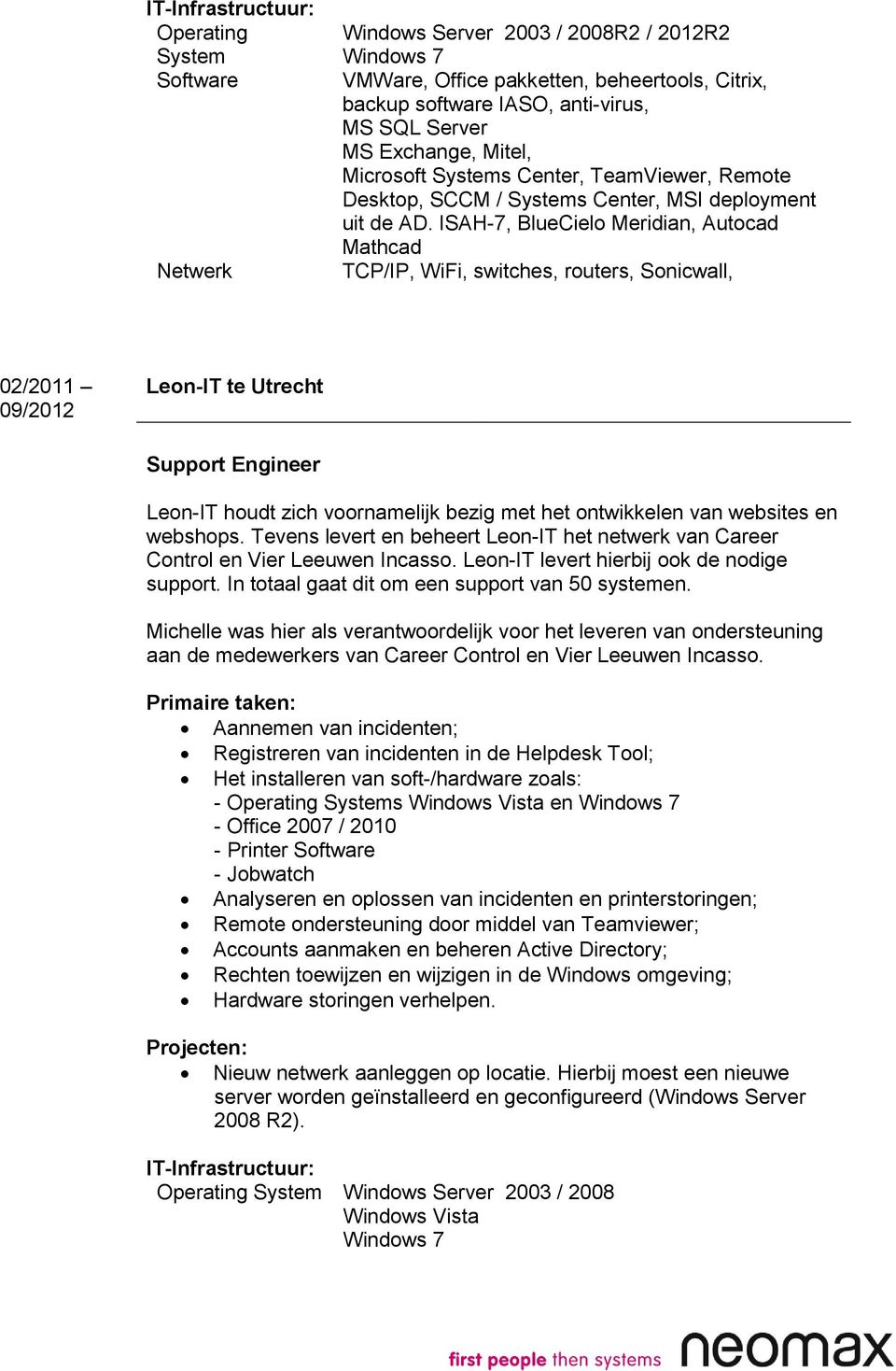 ISAH-7, BlueCielo Meridian, Autocad Mathcad TCP/IP, WiFi, switches, routers, Sonicwall, 02/2011 09/2012 Leon-IT te Utrecht Support Engineer Leon-IT houdt zich voornamelijk bezig met het ontwikkelen