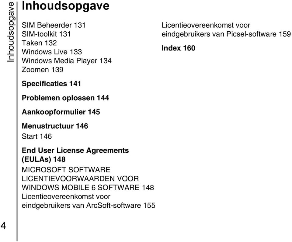 Agreements (EULAs) 148 MICROSOFT SOFTWARE LICENTIEVOORWAARDEN VOOR WINDOWS MOBILE 6 SOFTWARE 148 Licentieovereenkomst