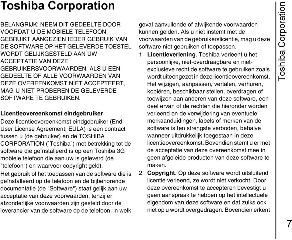 Licentieovereenkomst eindgebruiker Deze licentieovereenkomst eindgebruiker (End User License Agreement; EULA) is een contract tussen u (de gebruiker) en de TOSHIBA CORPORATION (`Toshiba`) met