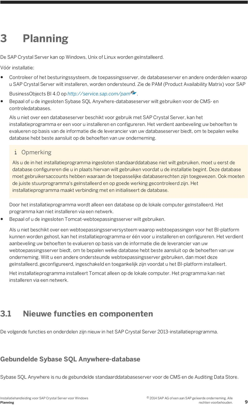 Zie de PAM (Product Availability Matrix) voor SAP BusinessObjects BI 4.0 op http://service.sap.com/pam.