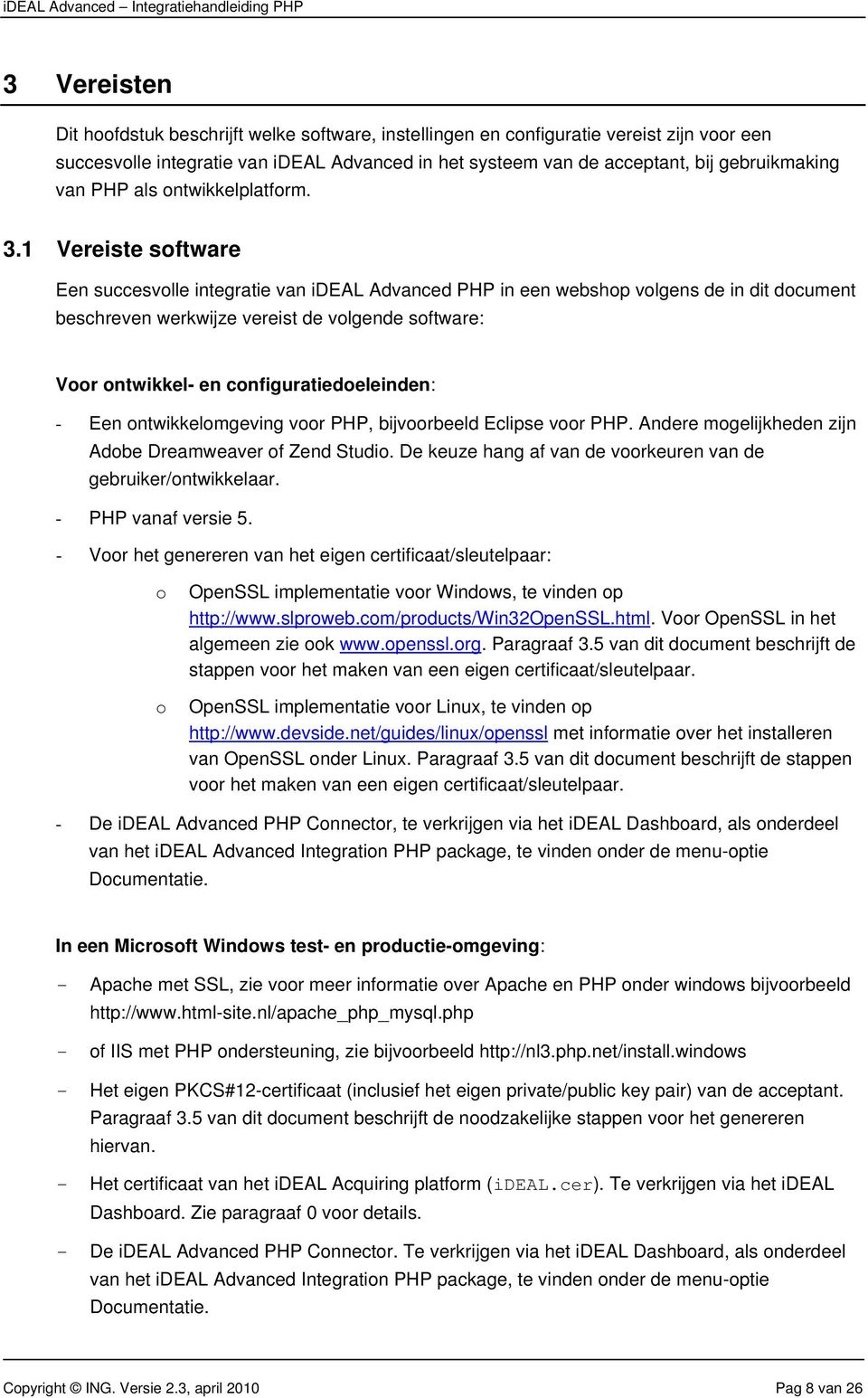 1 Vereiste sftware Een succesvlle integratie van ideal Advanced PHP in een webshp vlgens de in dit dcument beschreven werkwijze vereist de vlgende sftware: Vr ntwikkel- en cnfiguratiedeleinden: - Een