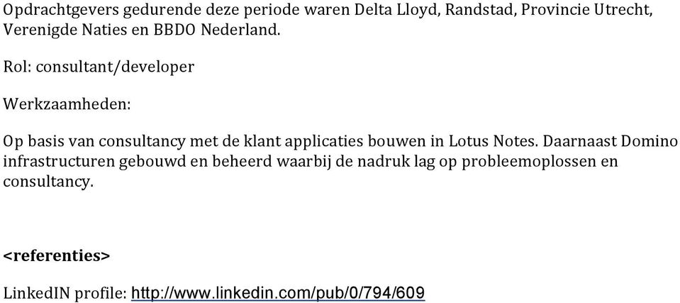 Rol: consultant/developer Op basis van consultancy met de klant applicaties bouwen in Lotus Notes.