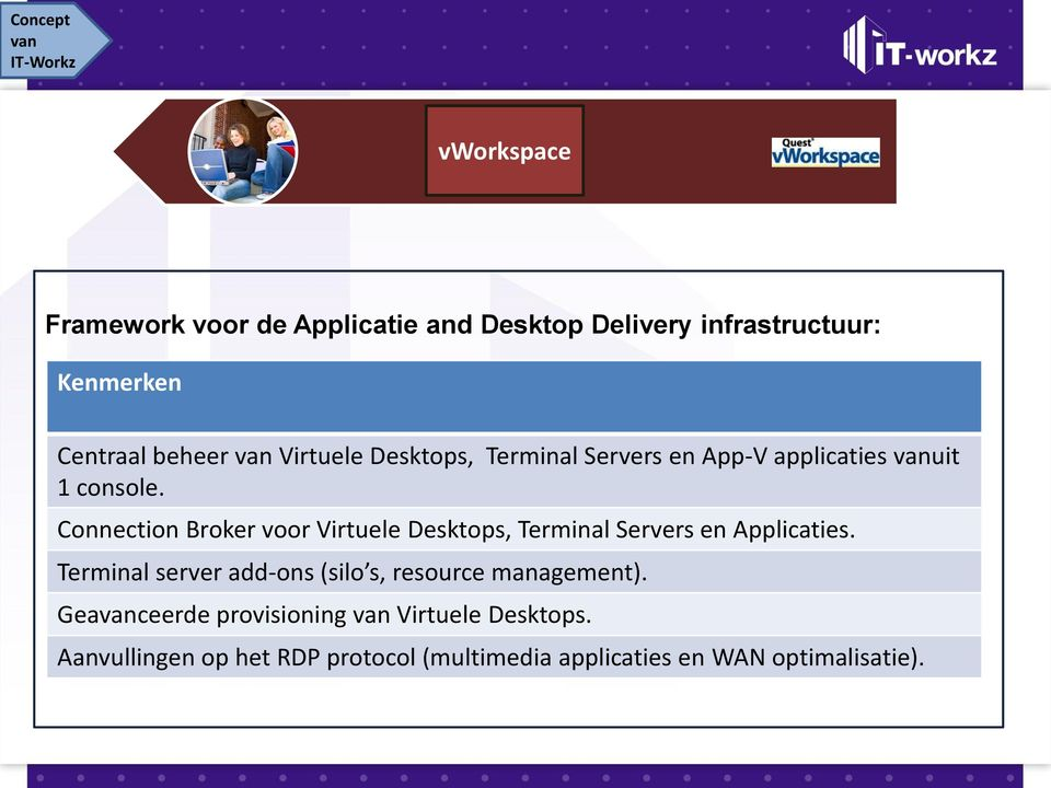 Connection Broker voor Virtuele Desktops, Terminal Servers en Applicaties.
