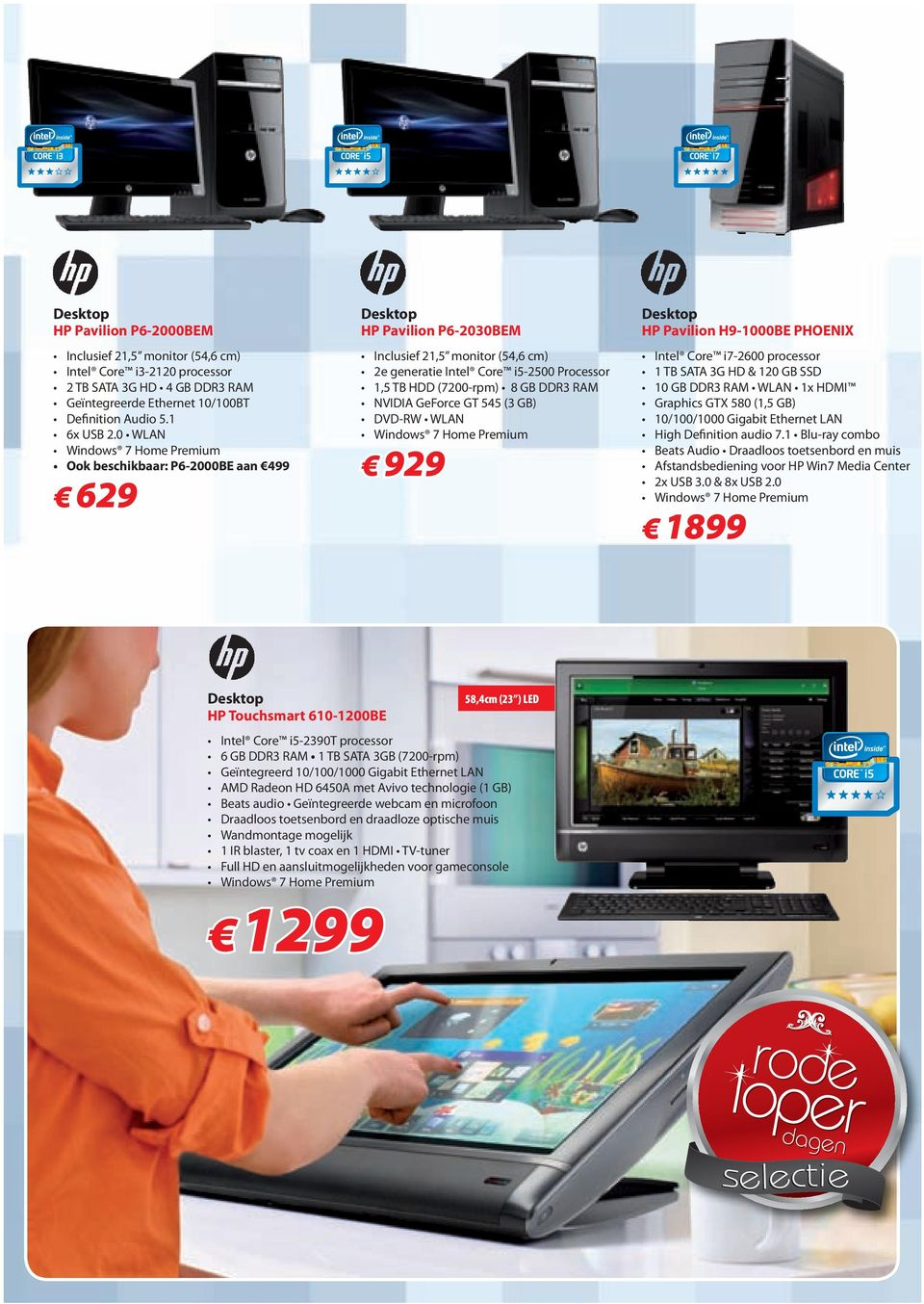 GB DDR3 RAM NVIDIA GeForce GT 545 (3 GB) DVD-RW WLAN Windows 7 Home Premium 929 Desktop HP Pavilion H9-1000BE PHOENIX Intel Core i7-2600 processor 1 TB SATA 3G HD & 120 GB SSD 10 GB DDR3 RAM WLAN 1x