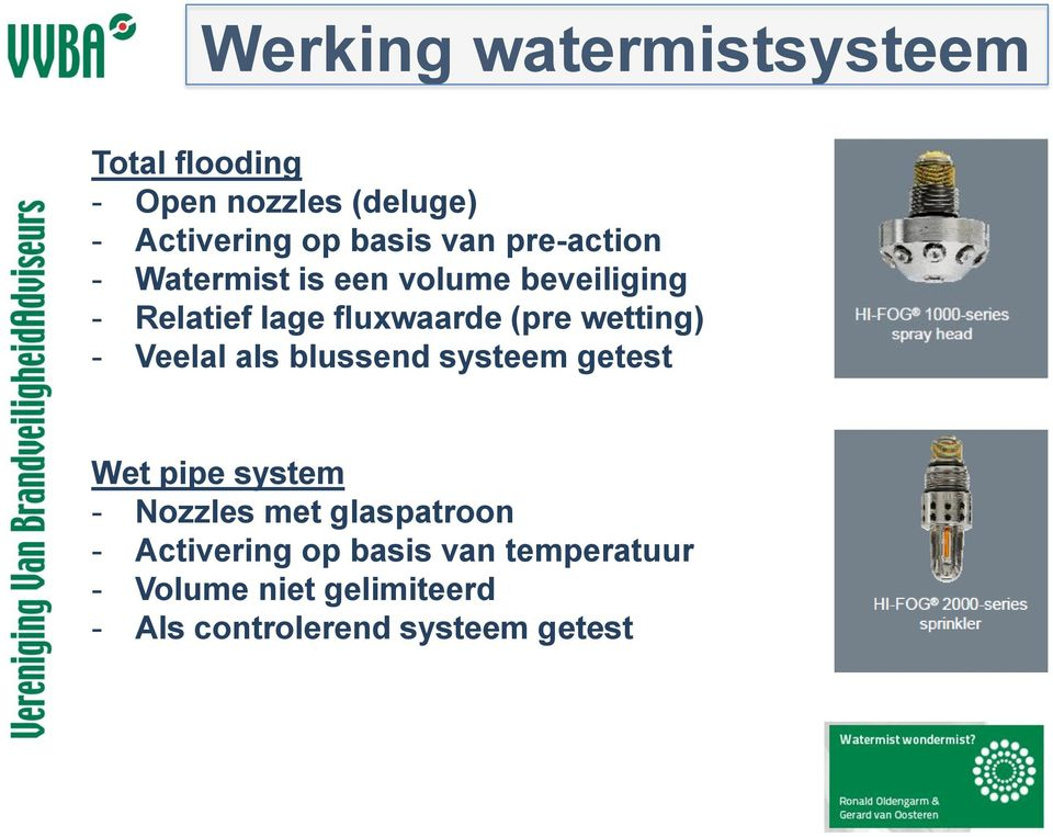 wetting) - Veelal als blussend systeem getest Wet pipe system - Nozzles met glaspatroon