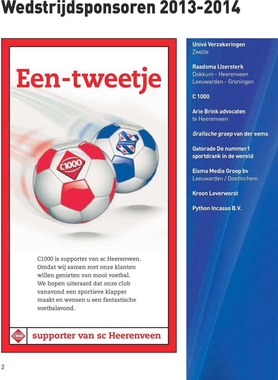 Doetinchem Kroon Leverworst Python Incasso B.V. C000 is supporter van sc Heerenveen.