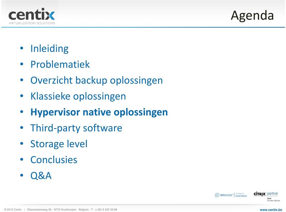 Third-party software Storage level Conclusies Q&A 2010