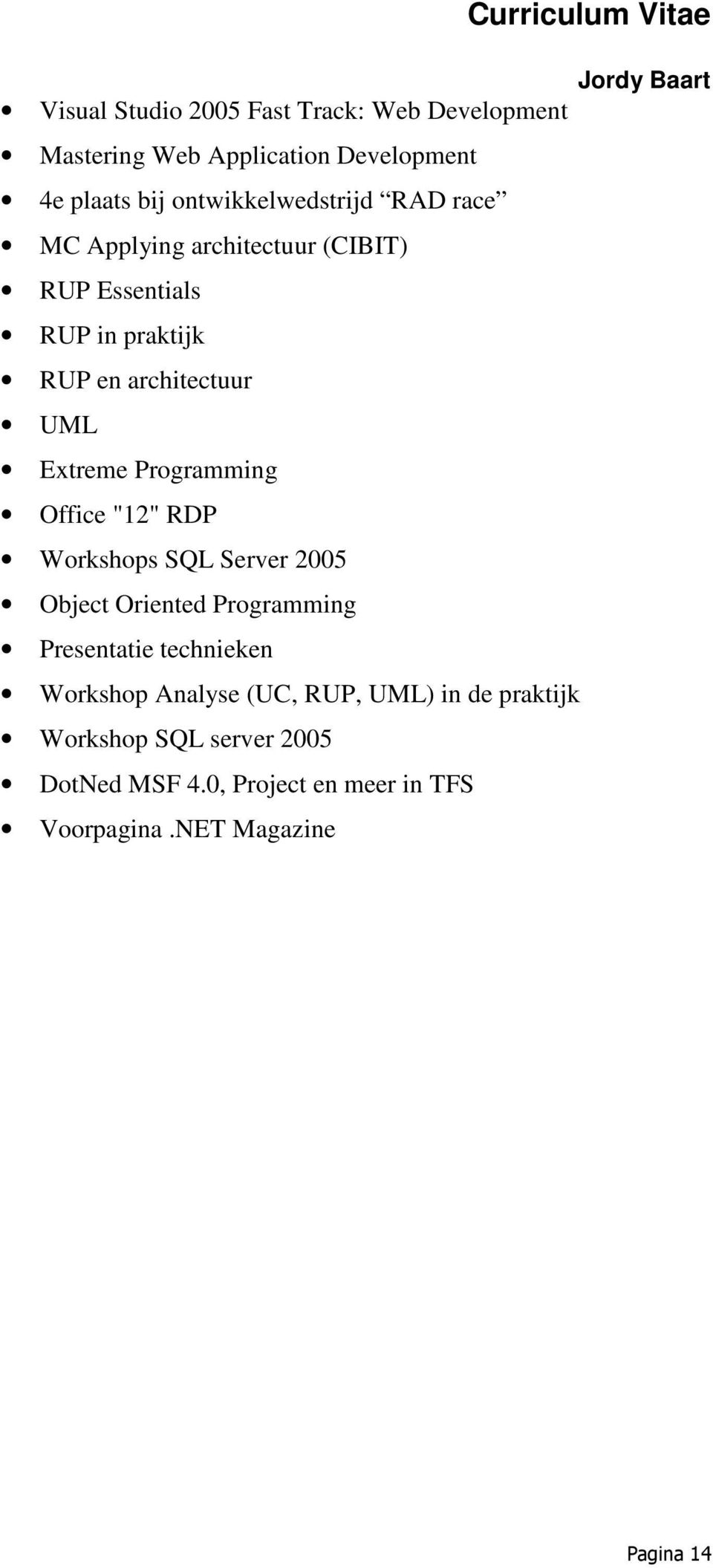 "Office ""12"" RDP Workshops SQL Server 2005 Object Oriented Programming Presentatie technieken Workshop Analyse (UC,"