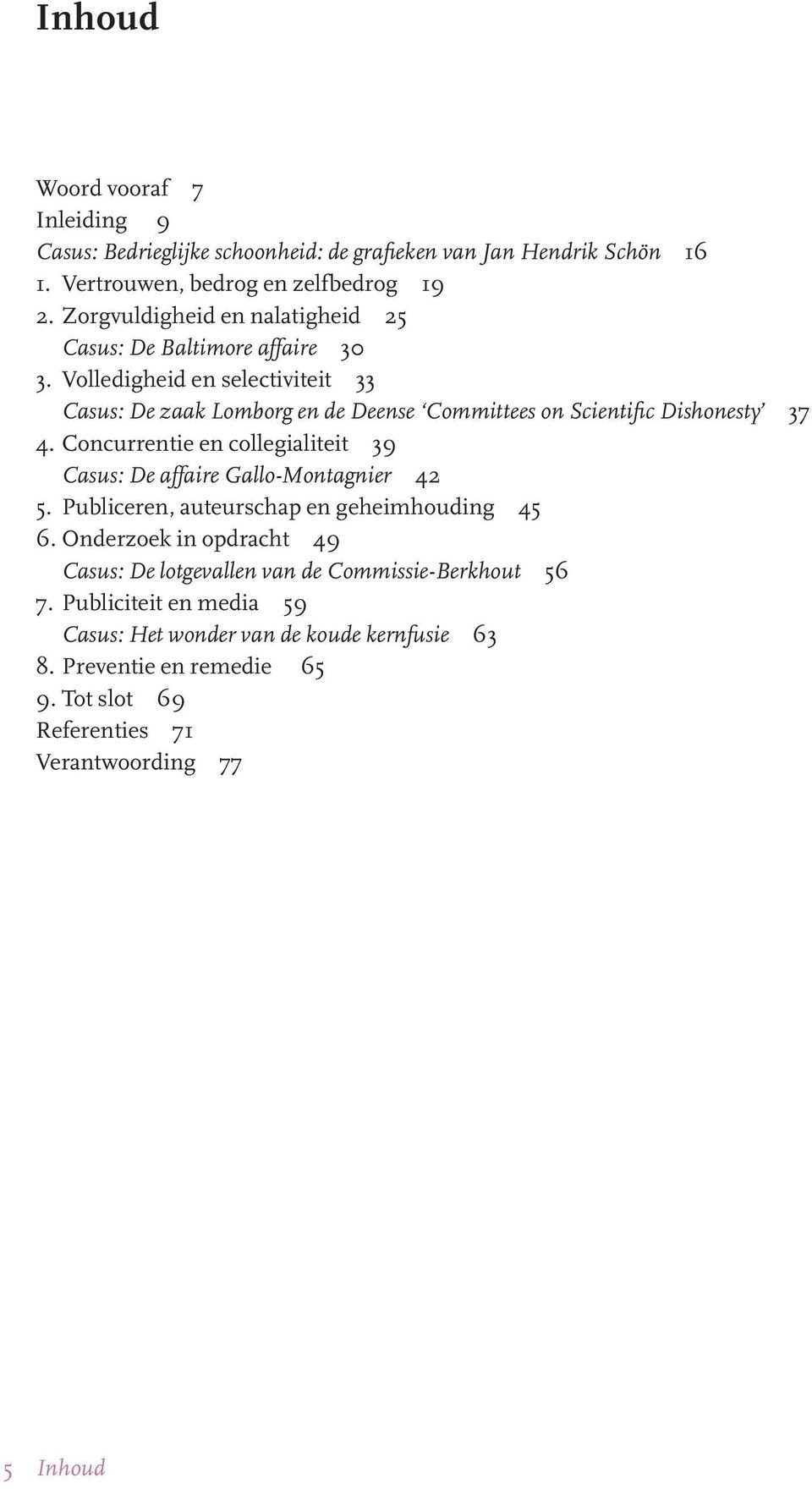 Volledigheid en selectiviteit 33 Casus: De zaak Lomborg en de Deense Committees on Scientific Dishonesty 37 4.