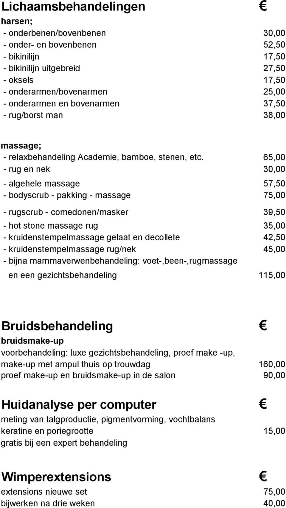 65,00 - rug en nek 30,00 - algehele massage 57,50 - bodyscrub - pakking - massage 75,00 - rugscrub - comedonen/masker 39,50 - hot stone massage rug 35,00 - kruidenstempelmassage gelaat en decollete