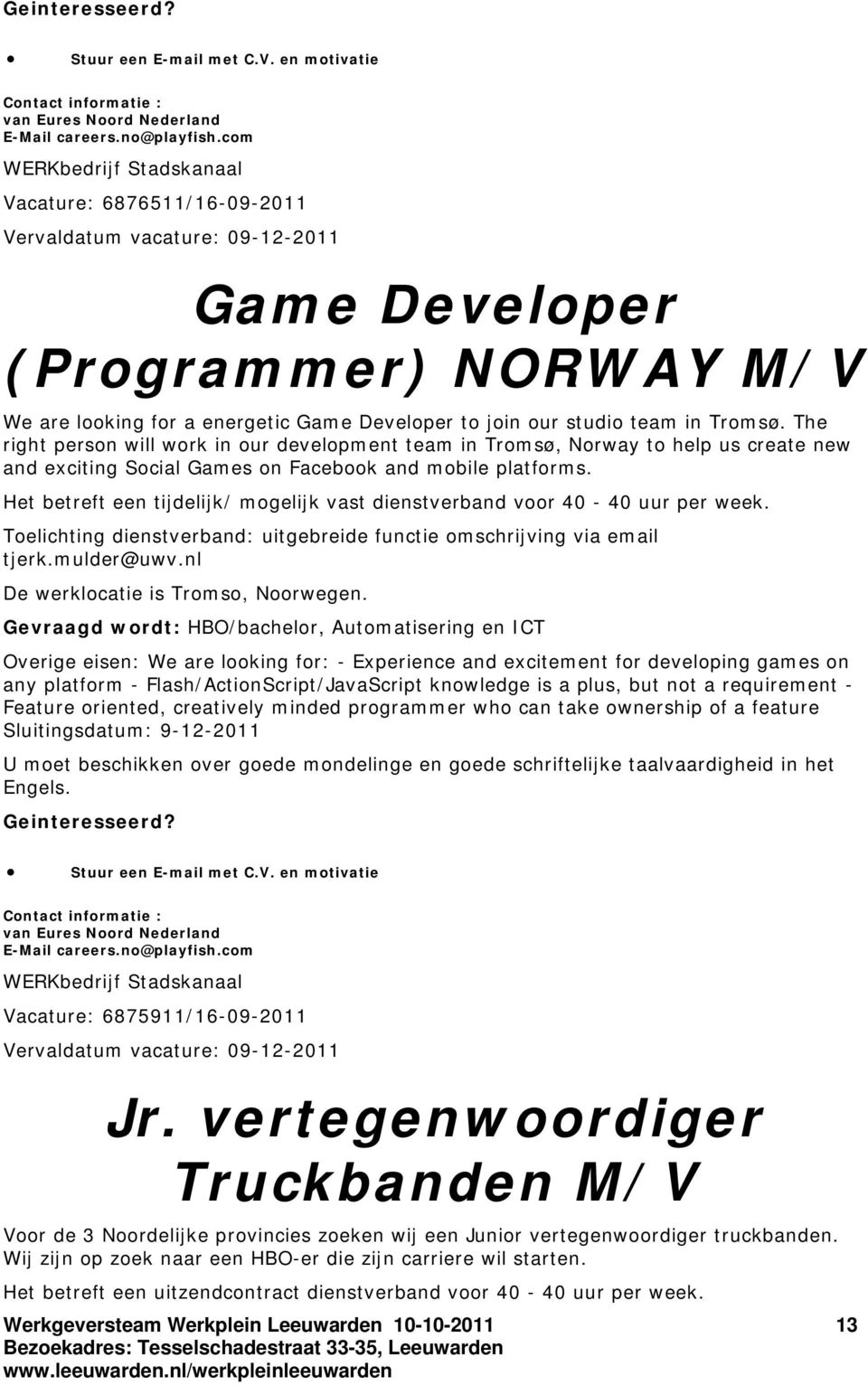 in Tromsø. The right person will work in our development team in Tromsø, Norway to help us create new and exciting Social Games on Facebook and mobile platforms.