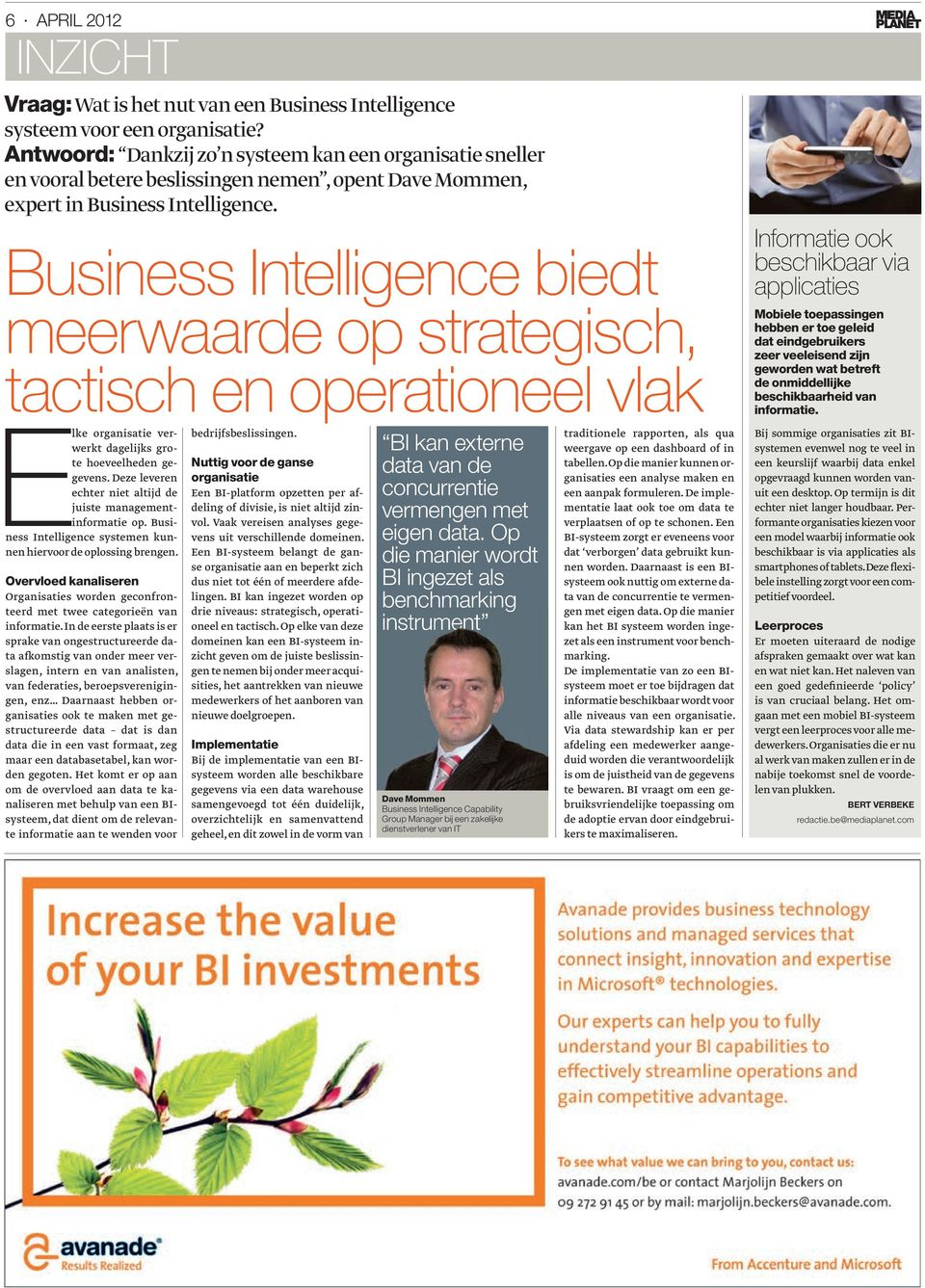 Business Intelligence biedt meerwaarde op strategisch, tactisch en operationeel vlak Elke organisatie verwerkt dagelijks grote hoeveelheden gegevens.