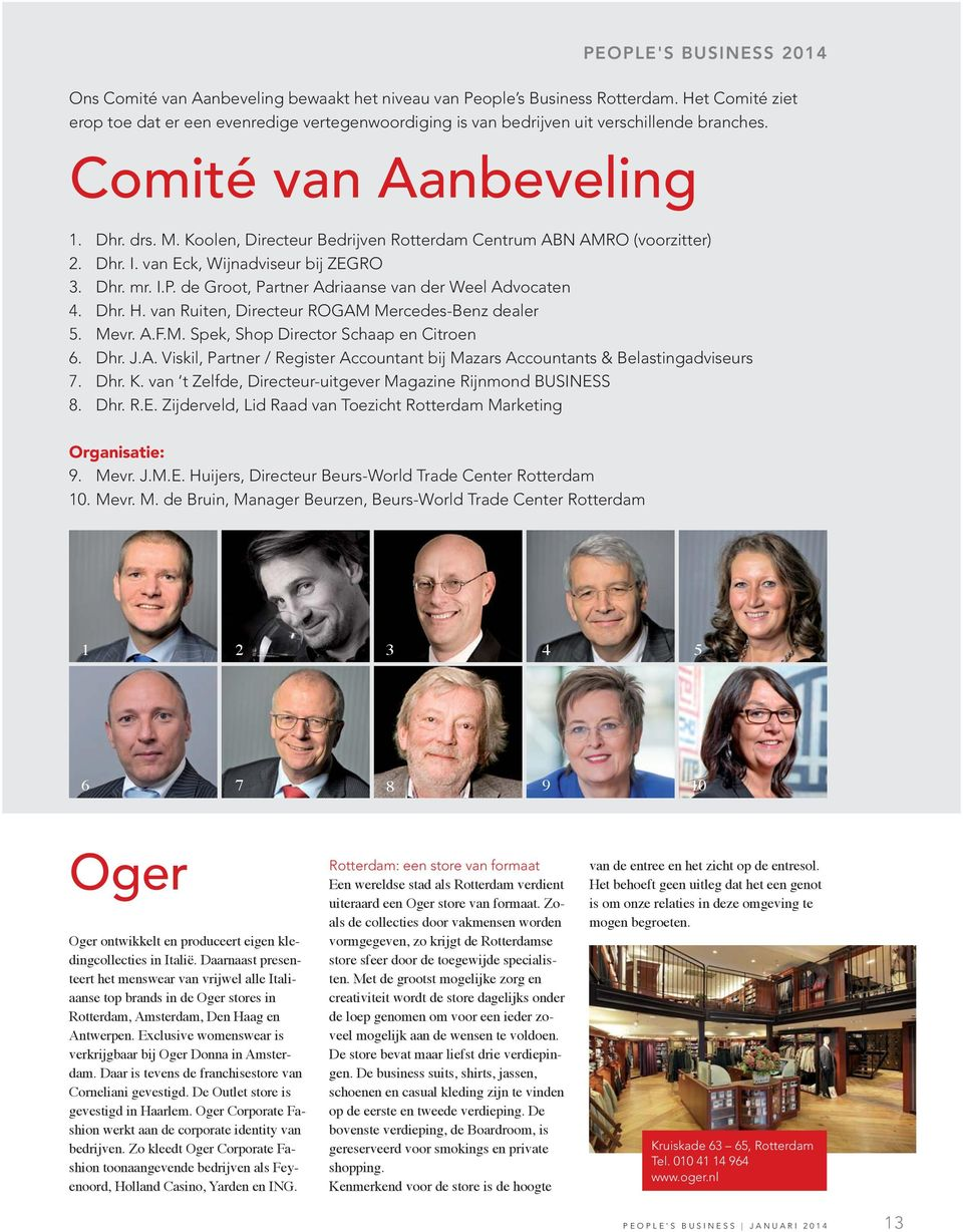 Dhr. H. van Ruiten, Directeur ROGAM Mercedes-Benz dealer 5. Mevr. A.F.M. Spek, Shop Director Schaap en Citroen 6. Dhr. J.A. Viskil, Partner / Register Accountant bij Mazars Accountants & Belastingadviseurs 7.