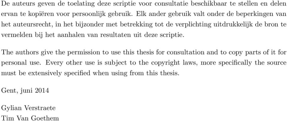 het aanhalen van resultaten uit deze scriptie. The authors give the permission to use this thesis for consultation and to copy parts of it for personal use.