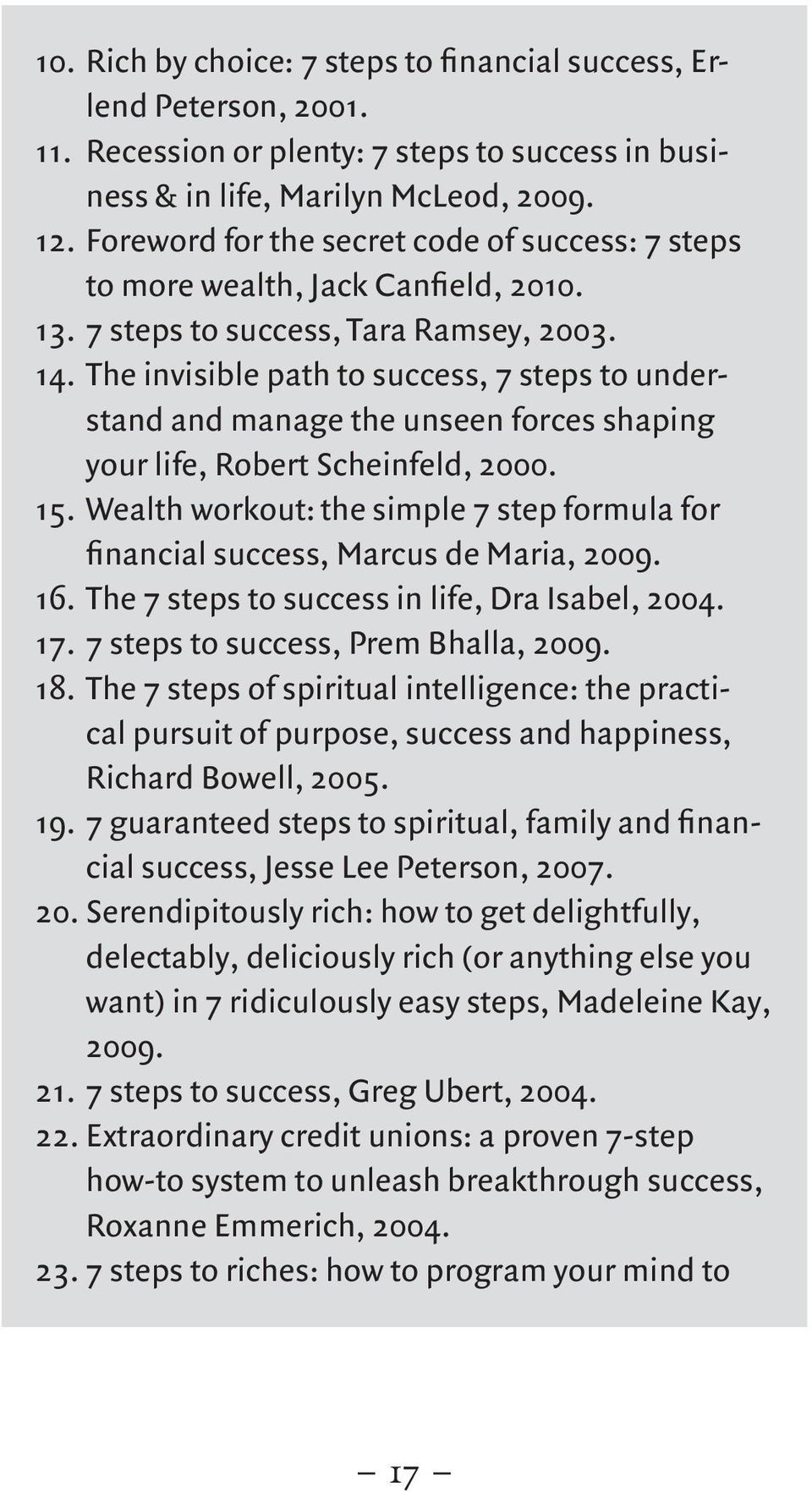 The invisible path to success, 7 steps to understand and manage the unseen forces shaping your life, Robert Scheinfeld, 2000. 15.