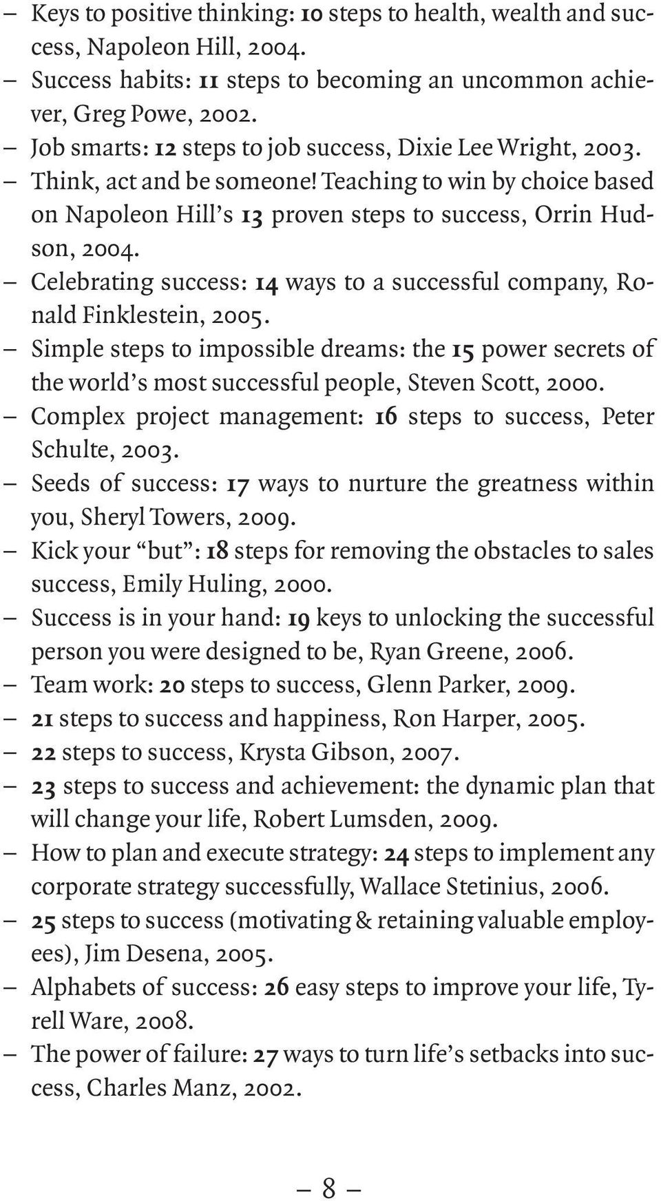 Celebrating success: 14 ways to a successful company, Ronald Finklestein, 2005. Simple steps to impossible dreams: the 15 power secrets of the world s most successful people, Steven Scott, 2000.