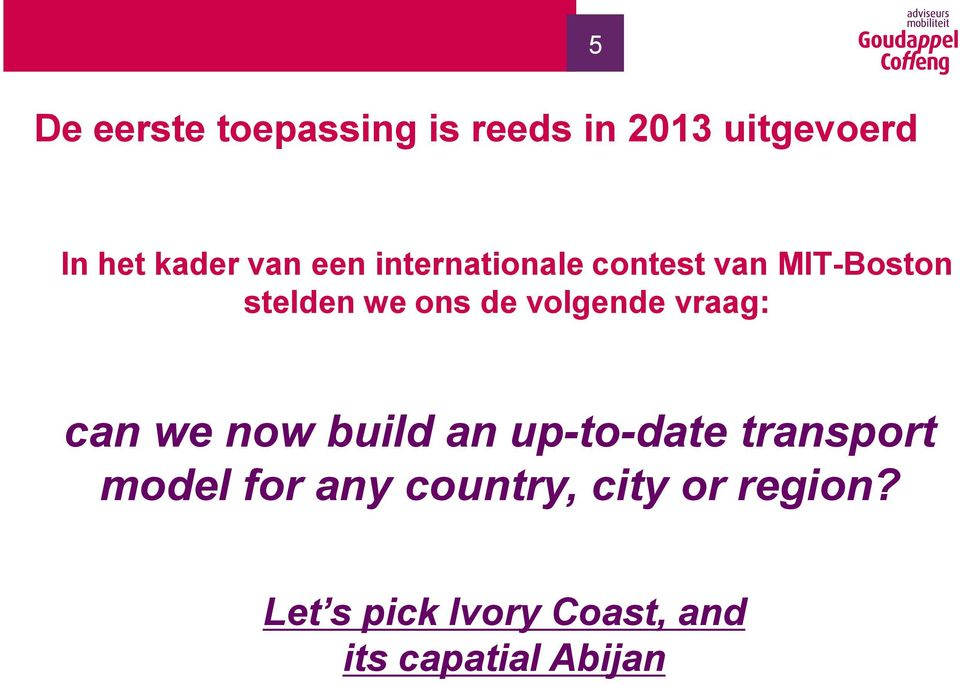 volgende vraag: can we now build an up-to-date transport model for