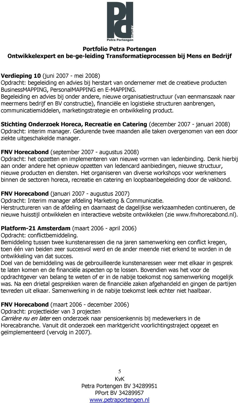 marketingstrategie en ontwikkeling product. Stichting Onderzoek Horeca, Recreatie en Catering (december 2007 - januari 2008) Opdracht: interim manager.