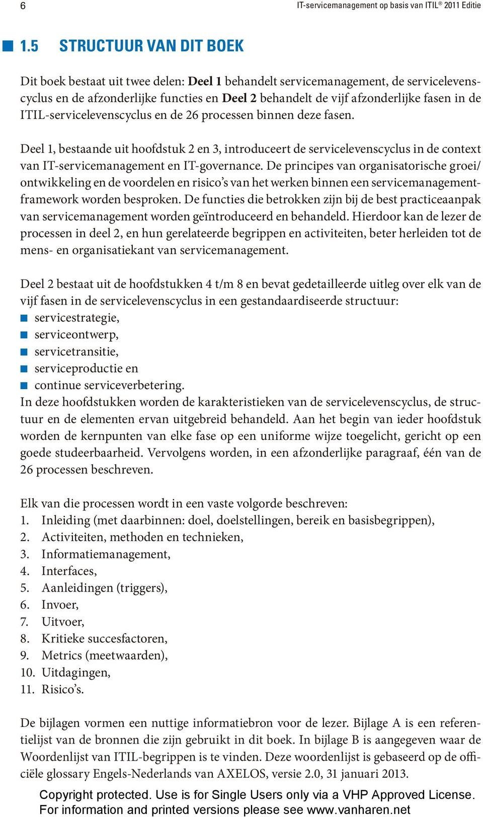 ITIL-servicelevenscyclus en de 26 processen binnen deze fasen. Deel 1, bestaande uit hoofdstuk 2 en 3, introduceert de servicelevenscyclus in de context van IT-servicemanagement en IT-governance.