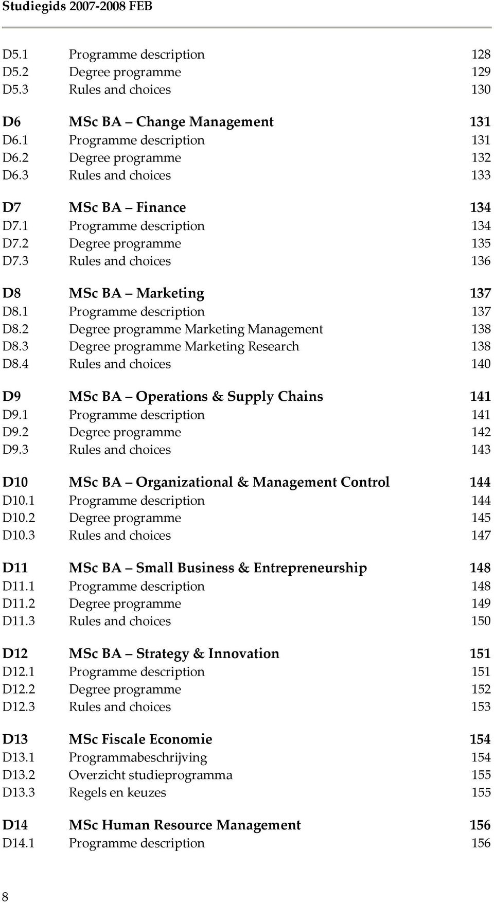 2 Degree programme Marketing Management 138 D8.3 Degree programme Marketing Research 138 D8.4 Rules and choices 140 D9 MSc BA Operations & Supply Chains 141 D9.1 Programme description 141 D9.