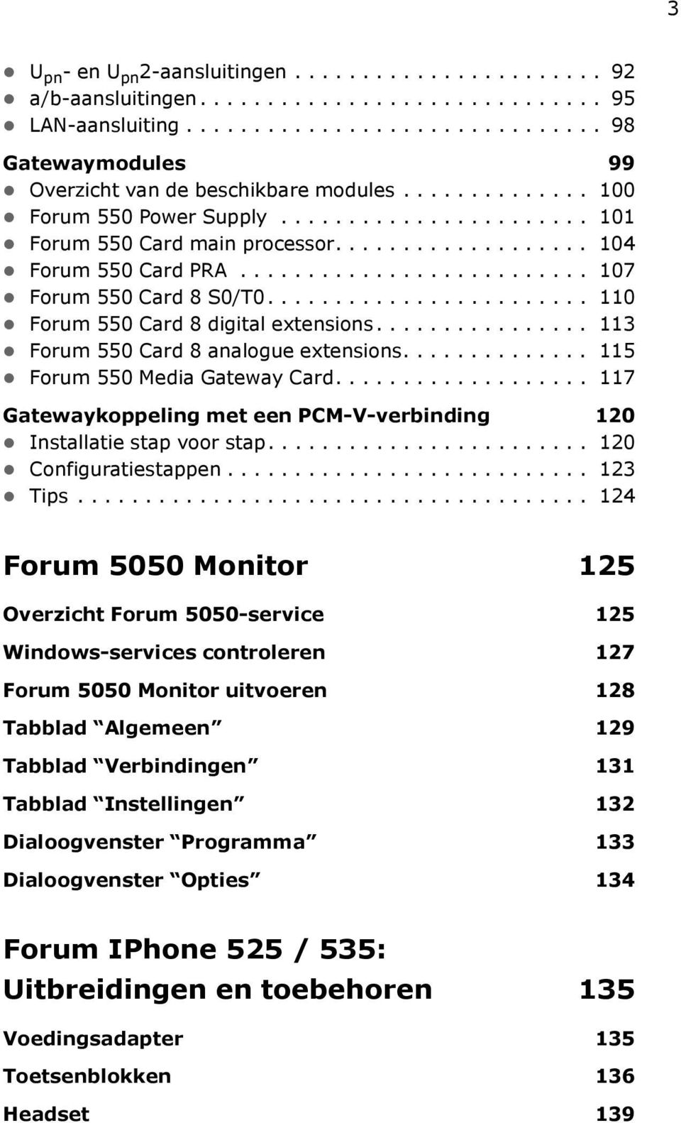 ....................... 110 Forum 550 Card 8 digital extensions................ 113 Forum 550 Card 8 analogue extensions.............. 115 Forum 550 Media Gateway Card.