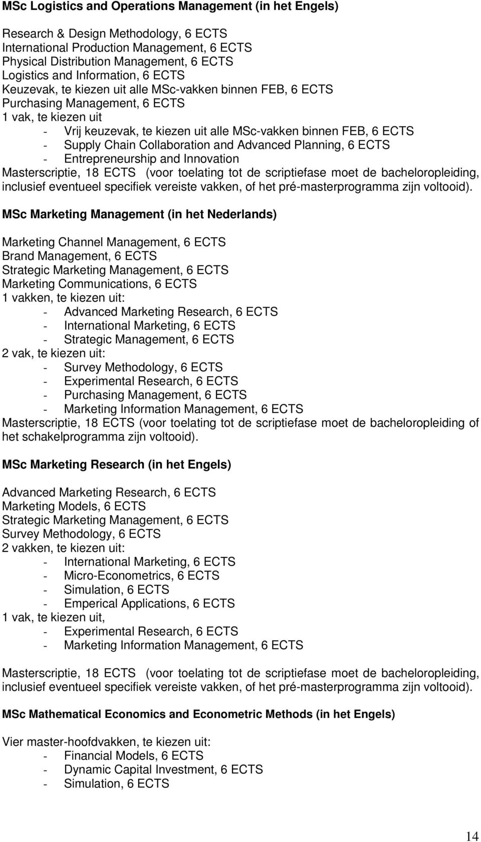 Supply Chain Collaboration and Advanced Planning, 6 ECTS - Entrepreneurship and Innovation Masterscriptie, 18 ECTS (voor toelating tot de scriptiefase moet de bacheloropleiding, inclusief eventueel