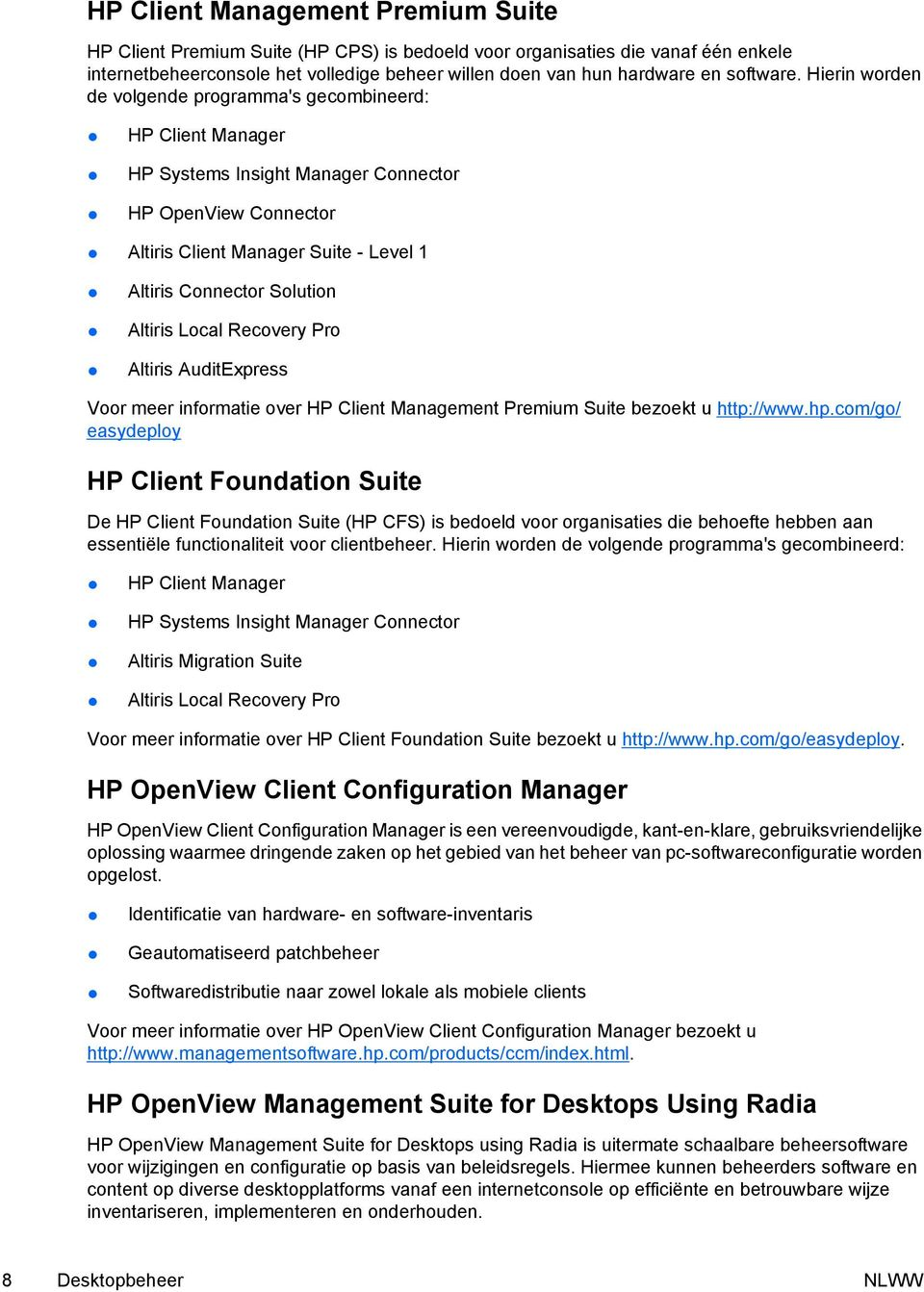 Hierin worden de volgende programma's gecombineerd: HP Client Manager HP Systems Insight Manager Connector HP OpenView Connector Altiris Client Manager Suite - Level 1 Altiris Connector Solution