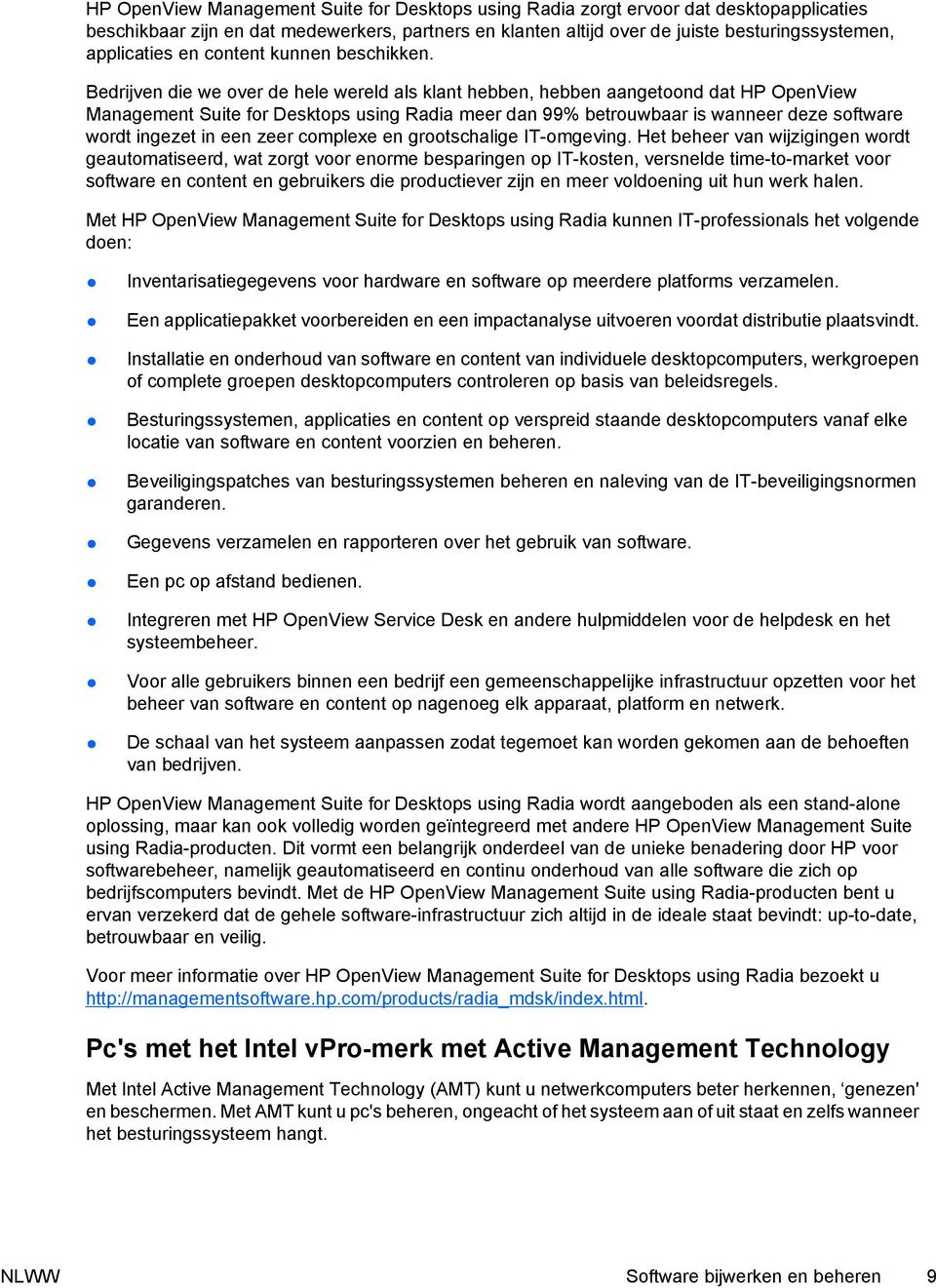 Bedrijven die we over de hele wereld als klant hebben, hebben aangetoond dat HP OpenView Management Suite for Desktops using Radia meer dan 99% betrouwbaar is wanneer deze software wordt ingezet in