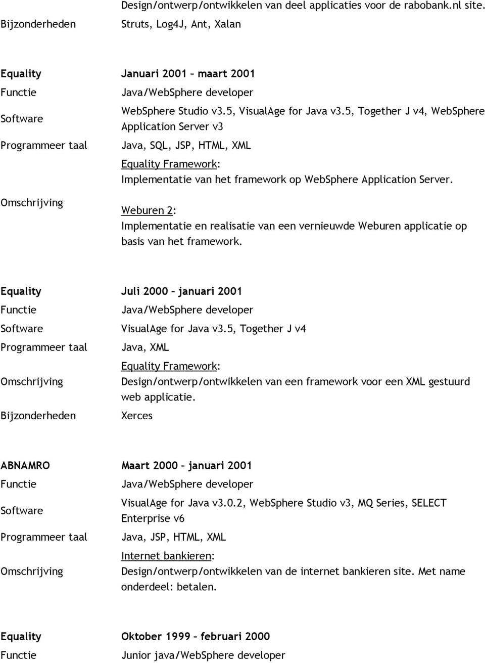 Weburen 2: Implementatie en realisatie van een vernieuwde Weburen applicatie op basis van het framework. Equality Juli 2000 januari 2001 Java/WebSphere developer VisualAge for Java v3.