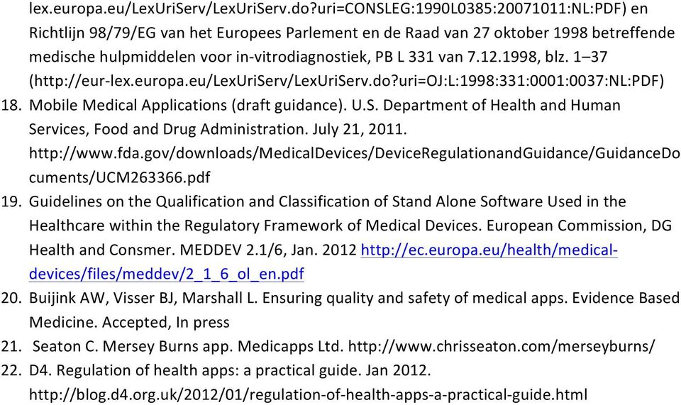1998, blz. 1 37 (http://eur- uri=oj:l:1998:331:0001:0037:nl:pdf) 18. Mobile Medical Applications (draft guidance). U.S. Department of Health and Human Services, Food and Drug Administration.